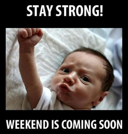 stay-strong-the-weekend-is-coming-soon
